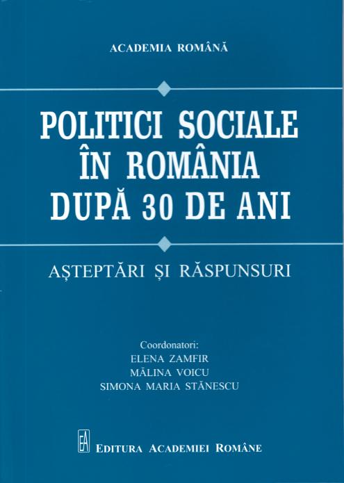 Lansare Politici sociale in Romania după 30 de ani, Elena Zamfir, Mălina Voicu, Simona Maria Stănescu (coordonatori). București Editura Academiei Române